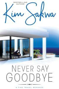 Never Say Goodbye by Kim Sakwa